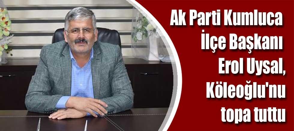 Ak Parti Kumluca İlçe Başkanı Erol Uysal, Köleoğlu'nu topa tuttu.