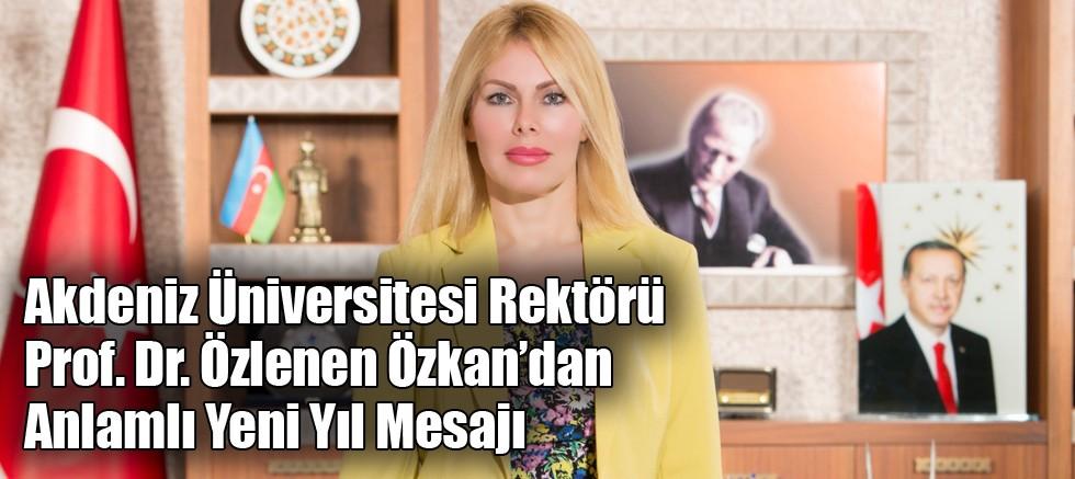 Akdeniz Üniversitesi Rektörü Prof. Dr. Özlenen Özkan'dan Anlamlı Yeni Yıl Mesajı