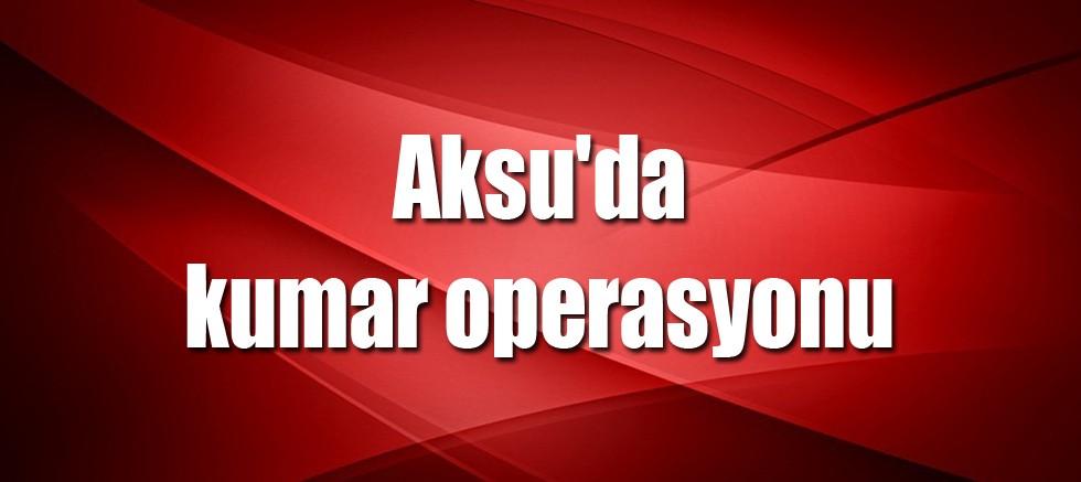 Aksu'da kumar operasyonu