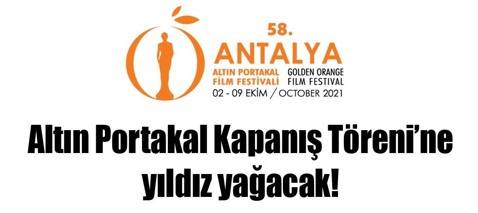 Altın Portakal Kapanış Töreni'ne yıldız yağacak!