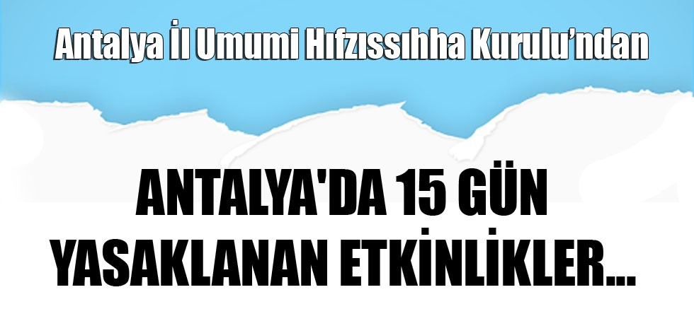 Antalya'da 15 gün yasaklanan etkinlikler açıklandı