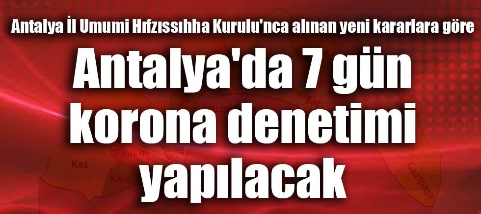 Antalya'da 7 gün korona denetimi yapılacak