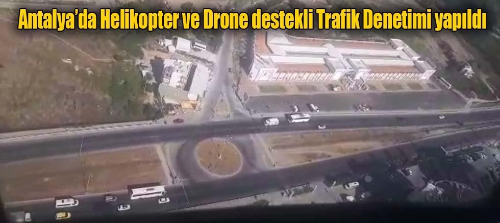 Antalya'da Helikopter ve Drone destekli Trafik Denetimi yapıldı
