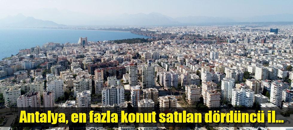 Antalya, en fazla konut satılan dördüncü il
