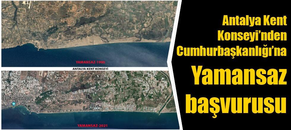 Antalya Kent Konseyi'nden Cumhurbaşkanlığı'na Yamansaz başvurusu