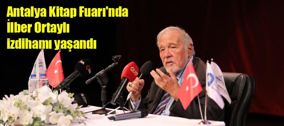 Antalya Kitap Fuarı'nda İlber Ortaylı izdihamı yaşandı