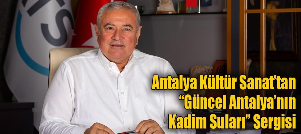 """Antalya Kültür Sanat'tan  """"Güncel Antalya'nın Kadim Suları"""" Sergisi"""