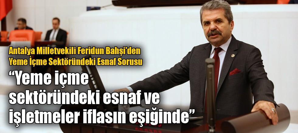 Antalya Milletvekili Feridun Bahşi'den Yeme İçme Sektöründeki Esnaf Sorusu