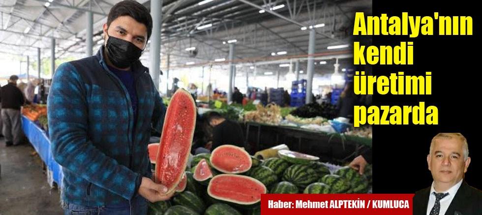 Antalya'nın kendi üretimi pazarda
