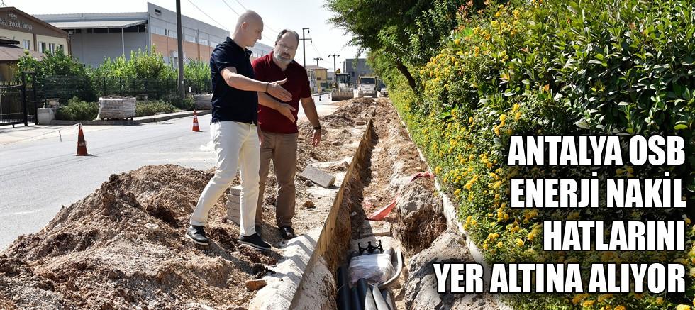 Antalya OSB enerji nakil hatlarını yer altına alıyor