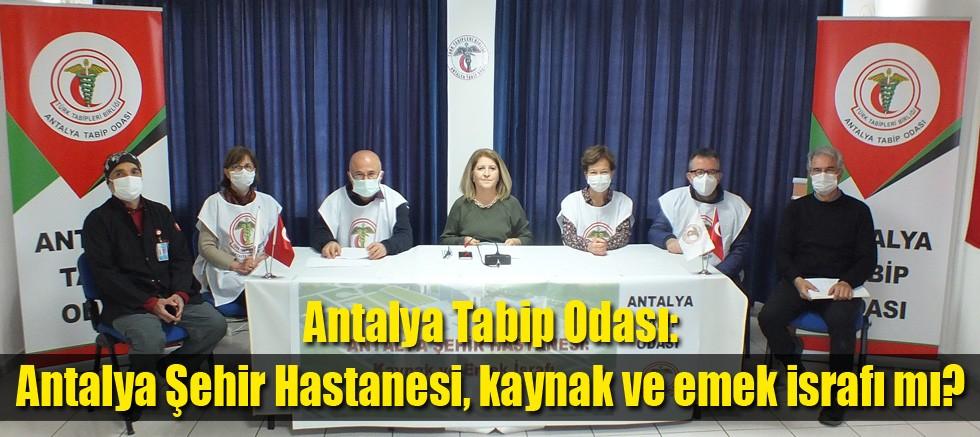 Antalya Tabip Odası: Antalya Şehir Hastanesi, kaynak ve emek israfı mı?
