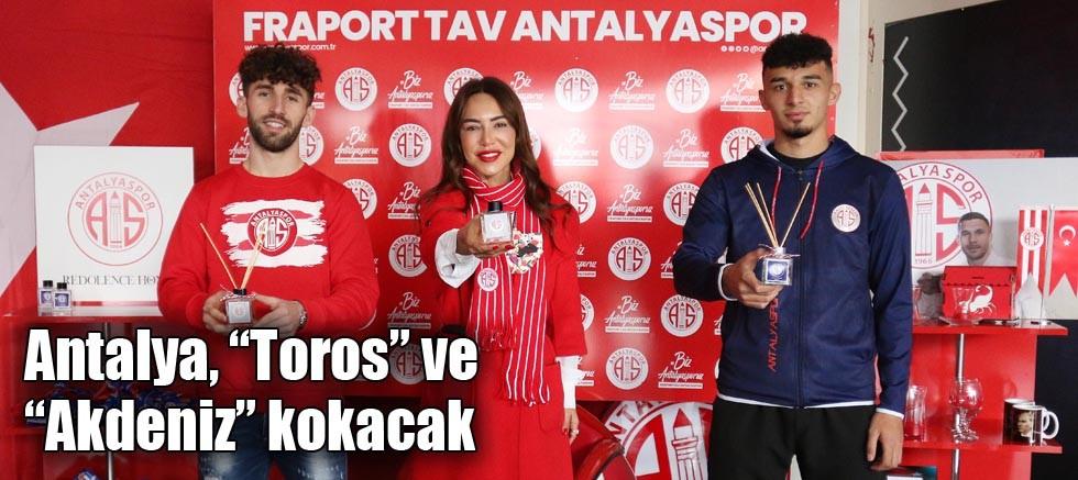 """Antalya, """"Toros"""" ve """"Akdeniz"""" kokacak"""