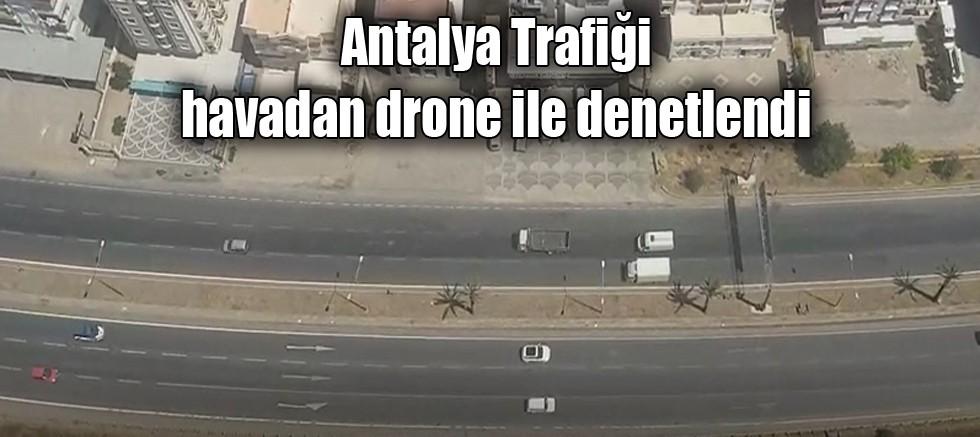 Antalya Trafiği havadan drone ile denetlendi