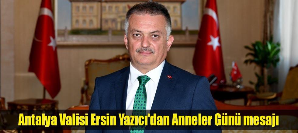 Antalya Valisi Ersin Yazıcı'dan Anneler Günü mesajı
