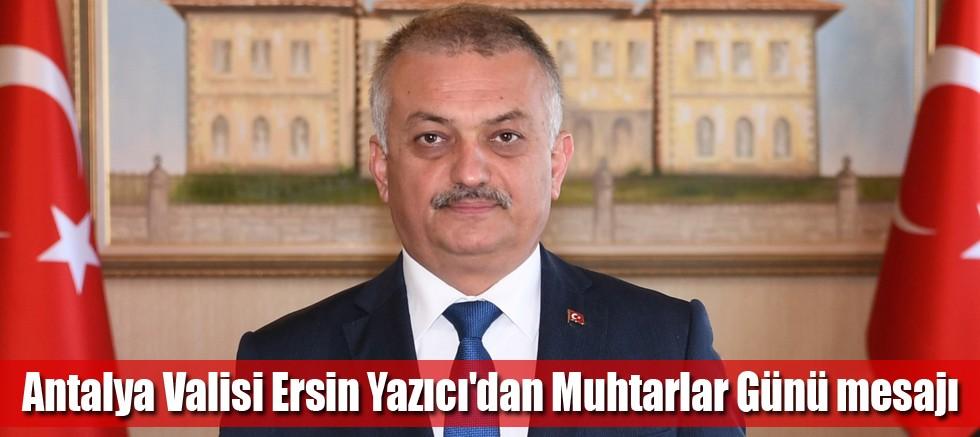 Antalya Valisi Ersin Yazıcı'dan Muhtarlar Günü mesajı