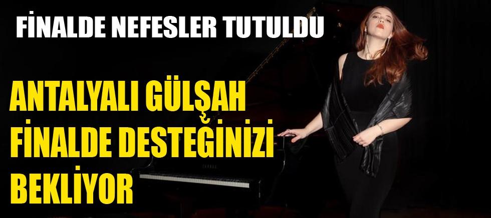 Antalyalı Gülşah finalde desteğinizi bekliyor