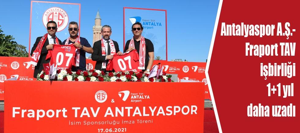 Antalyaspor A.Ş.-Fraport TAV işbirliği 1+1 yıl daha uzadı