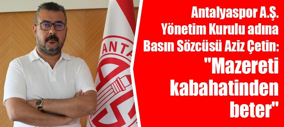 Antalyaspor Basın Sözcüsü Çetin: