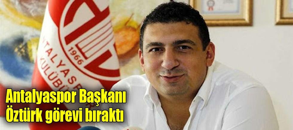 Antalyaspor Başkanı Öztürk görevi bıraktı