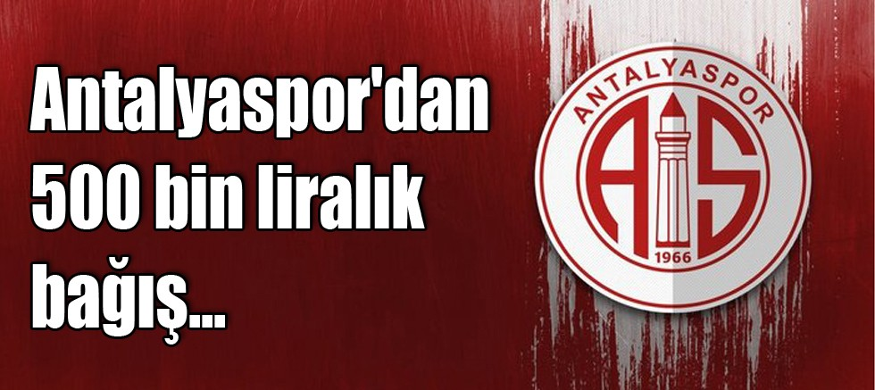 Antalyaspor'dan 500 bin liralık bağış