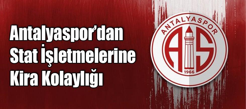 Antalyaspor'dan Stat İşletmelerine Kira Kolaylığı