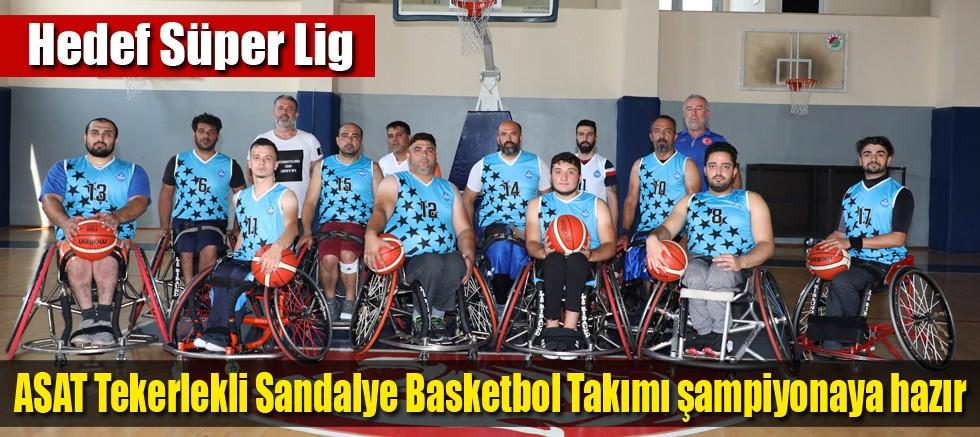 ASAT Tekerlekli Sandalye Basketbol Takımı şampiyonaya hazır