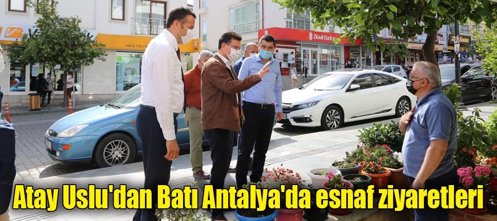 Atay Uslu'dan Batı Antalya'da esnaf ziyaretleri