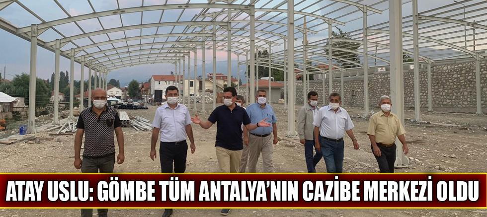 Atay Uslu: Gömbe tüm Antalya'nın cazibe merkezi oldu
