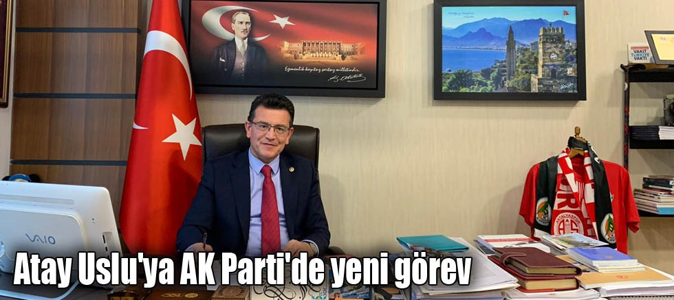Atay Uslu'ya AK Parti'de yeni görev