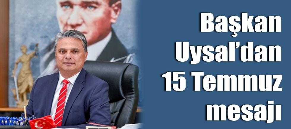 Başkan Uysal'dan 15 Temmuz mesajı