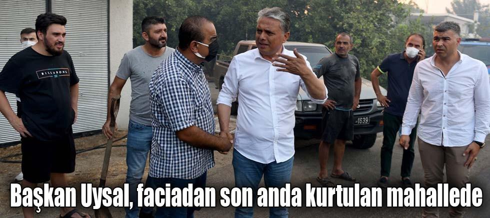 Başkan Uysal, faciadan son anda kurtulan mahallede