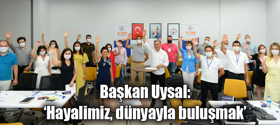 Başkan Uysal, 'Hayalimiz, dünyayla buluşmak'