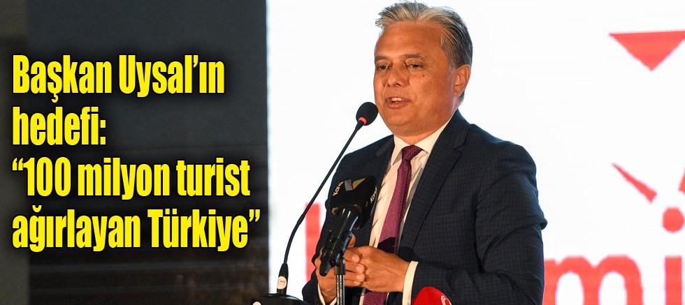 """Başkan Uysal'ın hedefi: """"100 milyon turist ağırlayan Türkiye"""""""