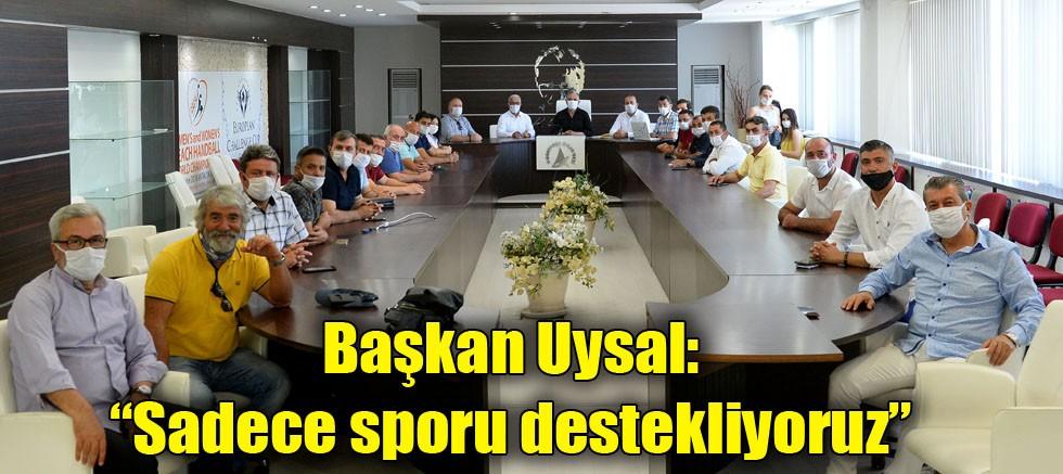 """Başkan Uysal, """"Sadece sporu destekliyoruz"""""""