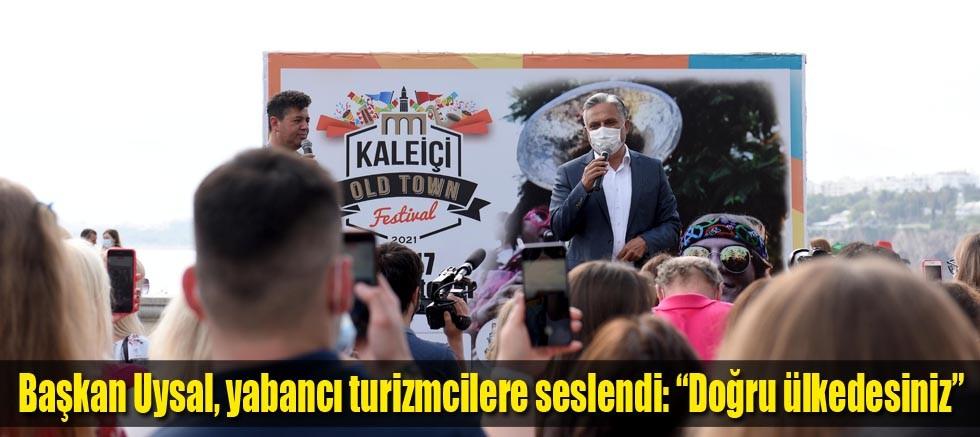 """Başkan Uysal, yabancı turizmcilere seslendi: """"Doğru ülkedesiniz"""""""