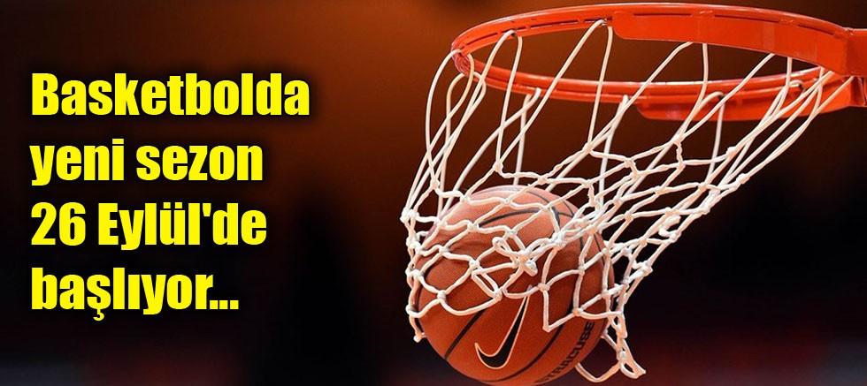 Basketbolda yeni sezon 26 Eylül'de başlıyor!