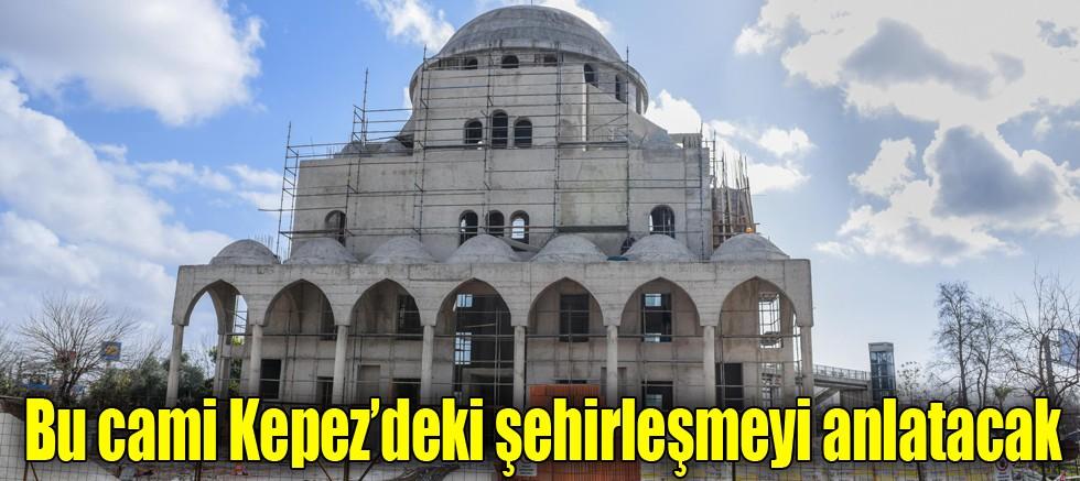 Bu cami Kepez'deki şehirleşmeyi anlatacak