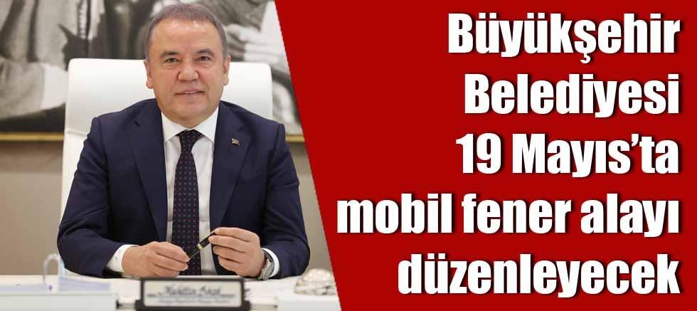 Büyükşehir Belediyesi 19 Mayıs'ta mobil fener alayı düzenleyecek