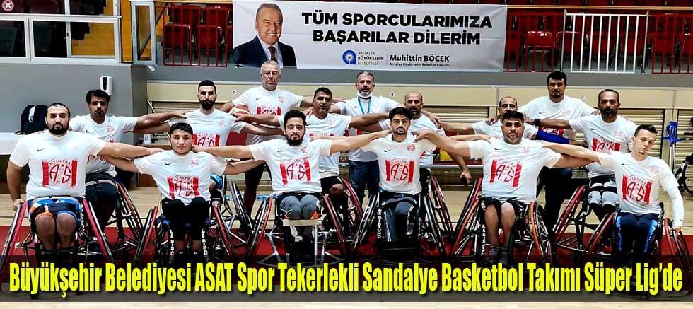 Büyükşehir Belediyesi ASAT Spor Tekerlekli Sandalye Basketbol Takımı Süper Lig'de