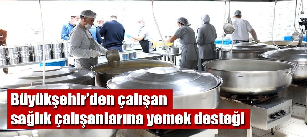 Büyükşehir'den çalışan sağlık çalışanlarına yemek desteği