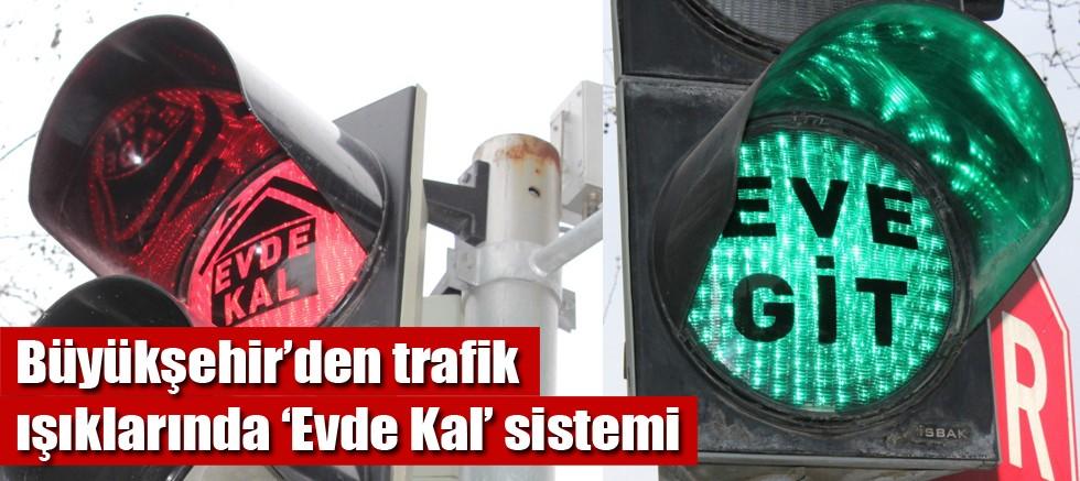 Büyükşehir'den trafik ışıklarında 'Evde Kal' sistemi