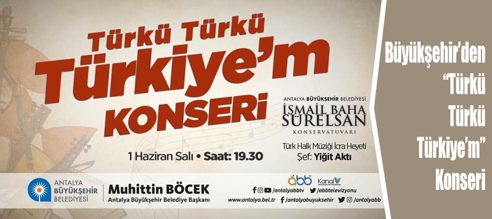 """Büyükşehir'den """"Türkü Türkü Türkiye'm"""" Konseri"""