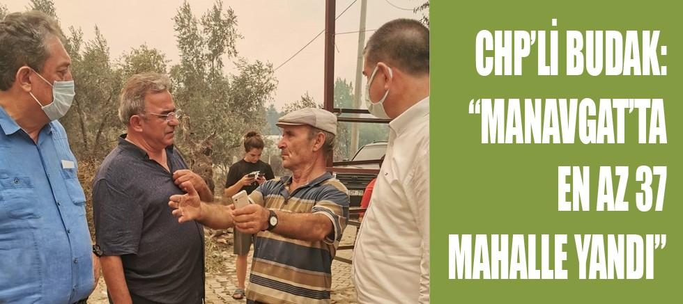 CHP'li Budak Manavgat yangınında sahadaki izlenimlerini paylaştı
