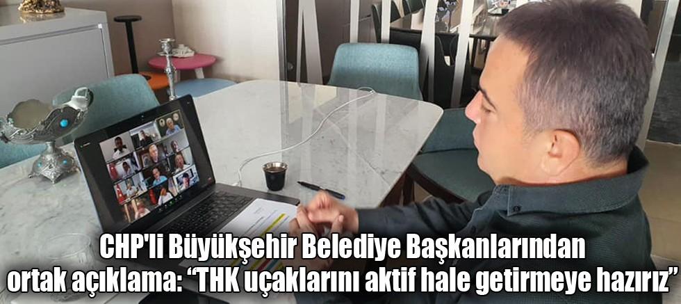 """CHP'li Büyükşehir Belediye Başkanlarından ortak açıklama """"THK uçaklarını aktif hale getirmeye hazırız"""""""
