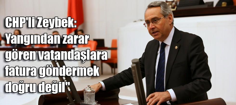 CHP'li Zeybek: Yangından zarar gören vatandaşlara fatura göndermek doğru değil