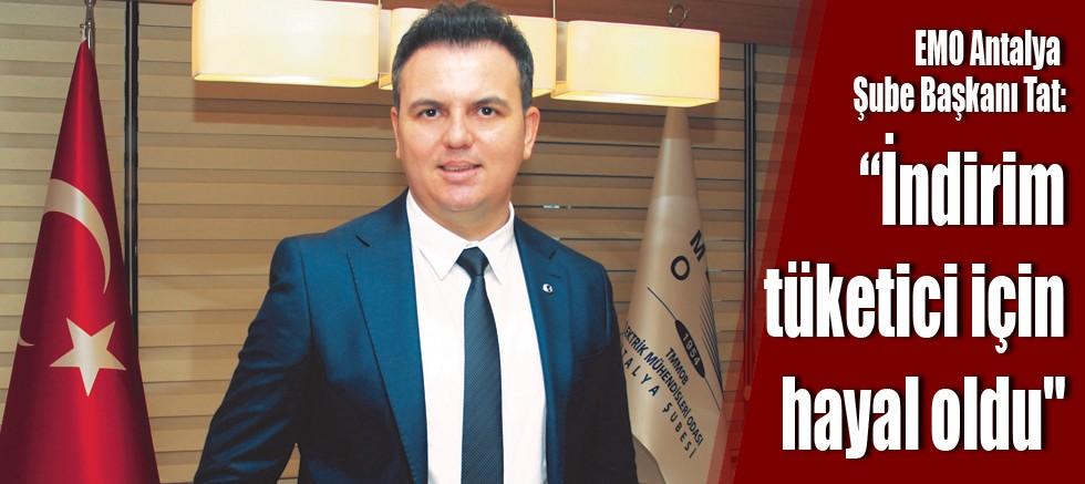 """EMO Antalya Şube Başkanı Tat: """"İndirim tüketici için hayal oldu"""