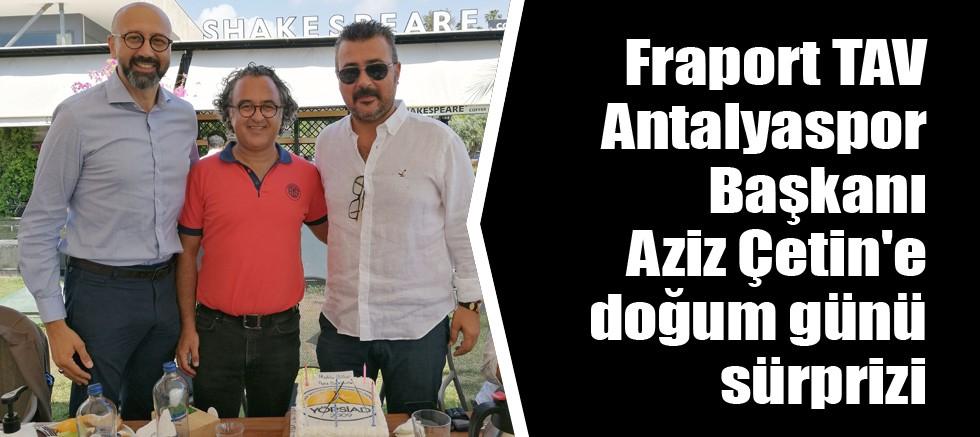 Fraport TAV Antalyaspor Başkanı Aziz Çetin'e doğum günü sürprizi