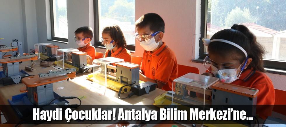 Haydi Çocuklar! Antalya Bilim Merkezi'ne