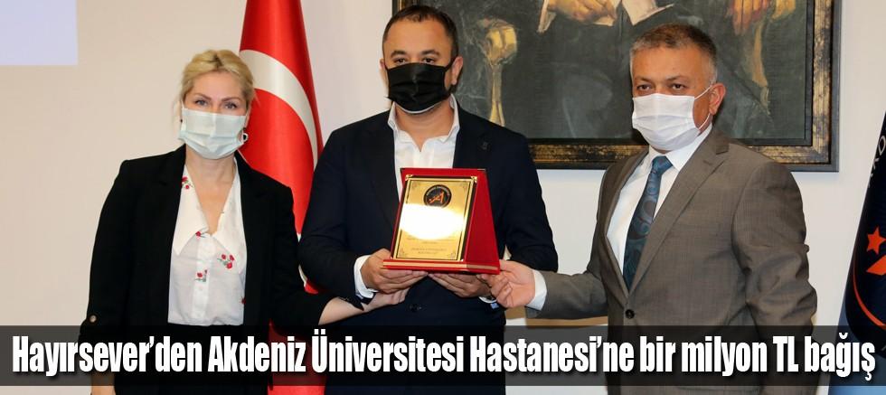Hayırsever'den Akdeniz Üniversitesi Hastanesine bir milyon TL bağış