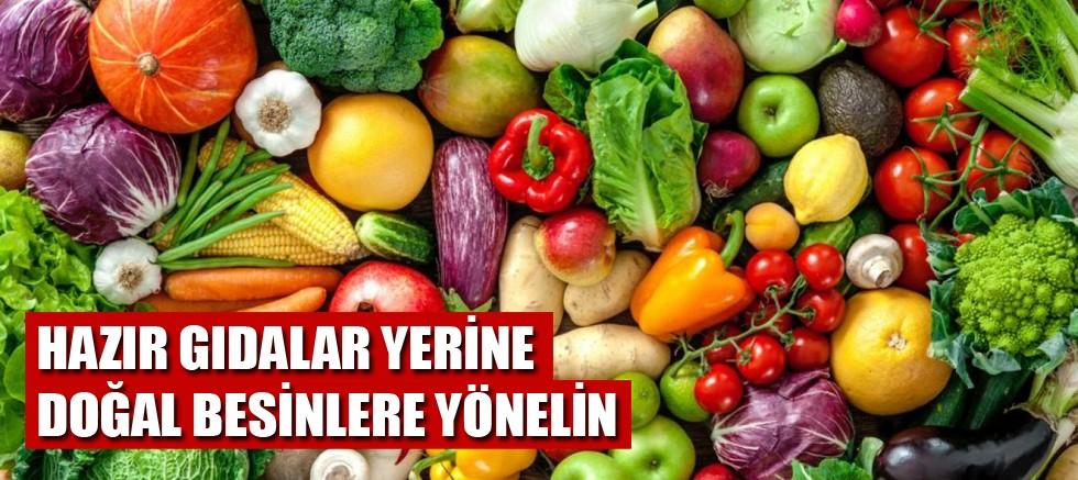 Hazır gıdalar yerine doğal besinlere yönelin